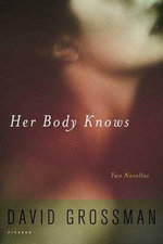 Her Body Knows : Two Novellas - David Grossman