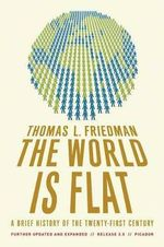 The World Is Flat : A Brief History of the Twenty-First Century - Thomas L Friedman
