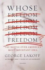 Whose Freedom? : The Battle Over America's Most Important Idea - George Lakoff