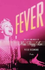 Fever : The Life and Music of Miss Peggy Lee - Peter Richmond
