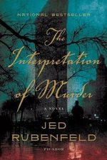 The Interpretation of Murder - Jed Rubenfeld