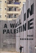 A Wall in Palestine - Rene Backmann
