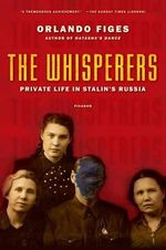 The Whisperers : Private Life in Stalin's Russia - Dr Orlando Figes