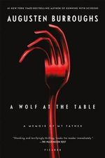 A Wolf at the Table : A Memoir of My Father - Augusten Burroughs