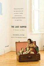 The Last Supper : A Summer in Italy - Rachel Cusk