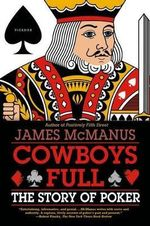 Cowboys Full : The Story of Poker - James McManus