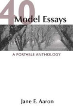 40 Model Essays : A Portable Anthology - Jane E Aaron