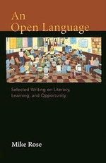 An Open Language : Selected Writing on Literacy, Learning, and Opportunity - University Mike Rose
