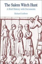 The Salem Witch Hunt : A Brief History with Documents - Richard Godbeer