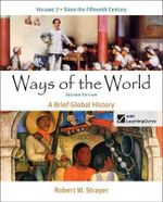 Ways of the World, Volume 2 : Since the Fifteenth Century - Robert W Strayer