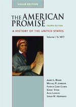The American Promise, Volume I : A History of the United States: To 1877 - James L Roark