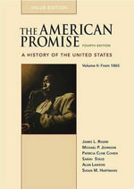 The American Promise, Volume II : A History of the United States: From 1865 - James L Roark