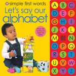 Let's Say Our Alphabet : Simple First Words - Roger Priddy