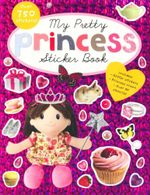 My Pretty Princess Sticker Book : Over 750 Stickers - Sarah Powell