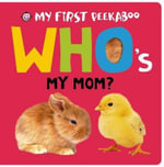 My First Peekaboo : Who's My Mom? - Roger Priddy
