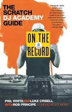 On the Record : The Scratch DJ Academy Guide - Phil White
