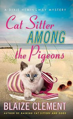 Cat Sitter Among the Pigeons : A Dixie Hemingway Mystery - Blaize Clement