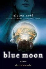 Blue Moon: The Immortals Series Number 2 :  The Immortals Series Number 2 - Alyson Noel