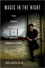 Magic in the Night : The Words and Music of Bruce Springsteen - Rob Kirkpatrick