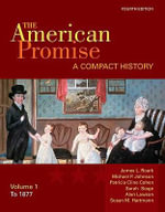 The American Promise, Volume I : A Compact History: To 1877 - James L Roark