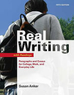 Real Writing with Readings : Paragraphs and Essays for College, Work, and Everyday Life - Susan Anker