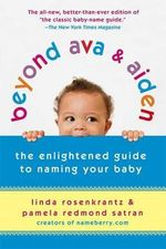 Beyond Ava & Aiden : The Enlightened Guide to Naming Your Baby - Linda Rosenkrantz