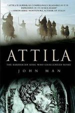 Attila : The Barbarian King Who Challenged Rome - John Man