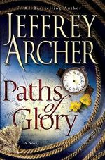Paths of Glory : A Novel - Jeffrey Archer