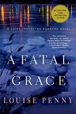 A Fatal Grace (also published as Dead Cold) :  A Chief Inspector Gamache Novel - Louise Penny
