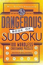 The Dangerous Book Of Sudoku : 100 Wordless Crossword Puzzles :  100 Wordless Crossword Puzzles - Will Shortz