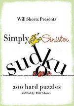Simply Sinister Sudoku : 200 Hard Puzzles - Will Shortz