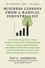 Business Lessons from a Radical Industrialist - Ray C Anderson