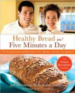 Healthy Artisan Bread in Five Minutes a Day : 100 New Recipes Featuring Whole Grains, Fruits, Vegetables, and Gluten-Free Ingredients - Jeff Hertzberg