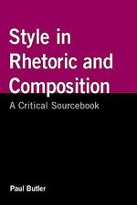 Style in Rhetoric and Composition : A Critical Sourcebook - Paul Butler