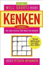 Will Shortz Presents Kenken Easiest, Volume 1 : 100 Logic Puzzles That Make You Smarter - Will Shortz