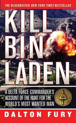 Kill Bin Laden : A Delta Force Commander's Account of the Hunt for the World's Most Wanted Man - Dalton Fury