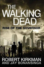 The Walking Dead : Rise of the Governor - Robert Kirkman