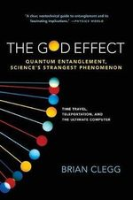 The God Effect : Quantum Entanglement, Science's Strangest Phenomenon - Brian Clegg