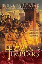 The Templars : The Dramatic History of the Knights Templar, the Most Powerful Military Order of the Crusades - Piers Paul Read