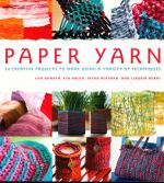 Paper Yarn : 24 Creative Projects to Make Using a Variety of Techniques - Uta Donath