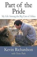 Part of the Pride : My Life Among the Big Cats of Africa - Kevin Richardson