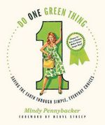Do One Green Thing : Saving the Earth Through Simple, Everyday Choices - Mindy Pennybacker