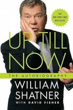 Up Till Now : The Autobiography - William Shatner