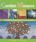 Garden Mosaics : 19 Beautiful Mosaic Projects for Your Garden - Emma Biggs