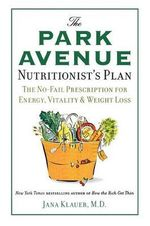 The Park Avenue Nutritionist's Plan : The No-Fail Prescription for Energy, Vitality & Weight Loss - Dr Jana Klauer