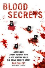 Blood Secrets : Chronicles of a Crime Scene Reconstructionist - Rod Englert