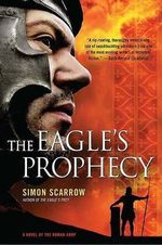 The Eagle's Prophecy : A Novel of the Roman Army - Simon Scarrow