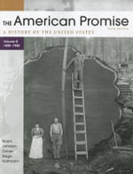 The American Promise, Volume B : 1800-1900: A History of the United States - James L Roark