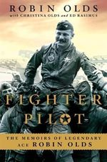 Fighter Pilot : The Memoirs of Legendary Ace Robin Olds - Robin Olds