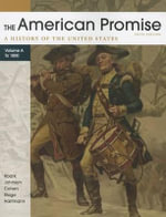 The American Promise: A History of the United States, Volume A : To 1800 - James L Roark